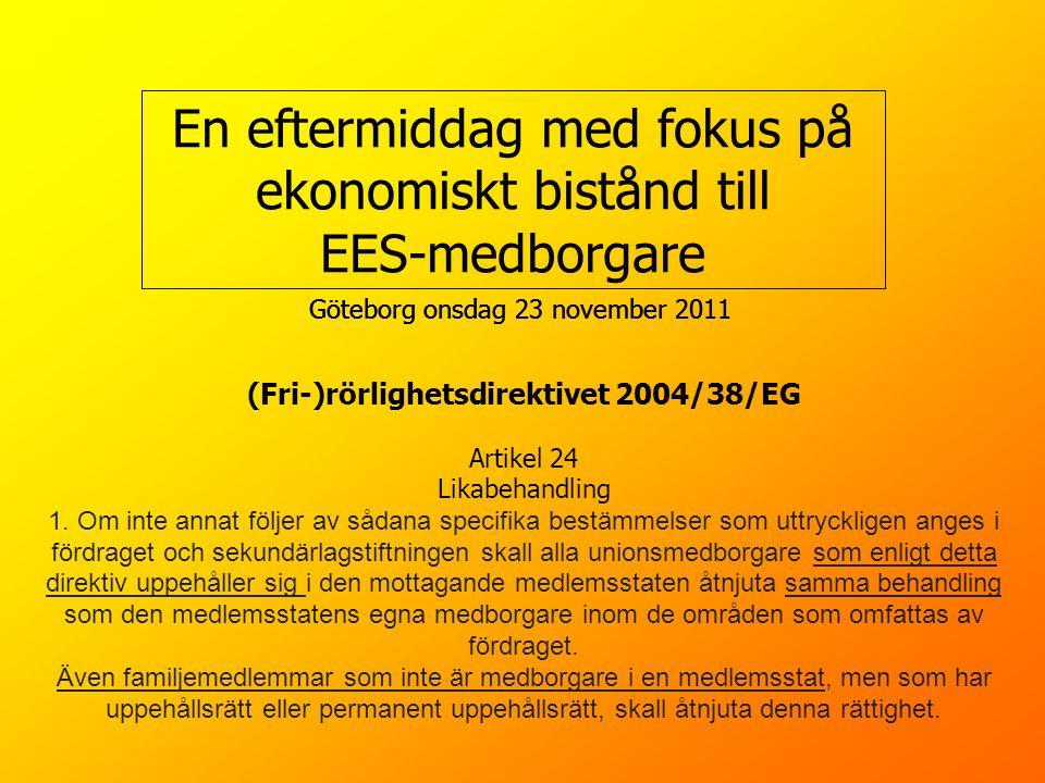 En eftermiddag med fokus på ekonomiskt bistånd till EES-medborgare Göteborg onsdag 23 november 2011 (Fri-)rörlighetsdirektivet 2004/38/EG Artikel 24 L