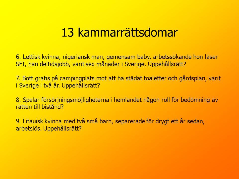 13 kammarrättsdomar 6. Lettisk kvinna, nigeriansk man, gemensam baby, arbetssökande hon läser SFI, han deltidsjobb, varit sex månader i Sverige. Uppeh