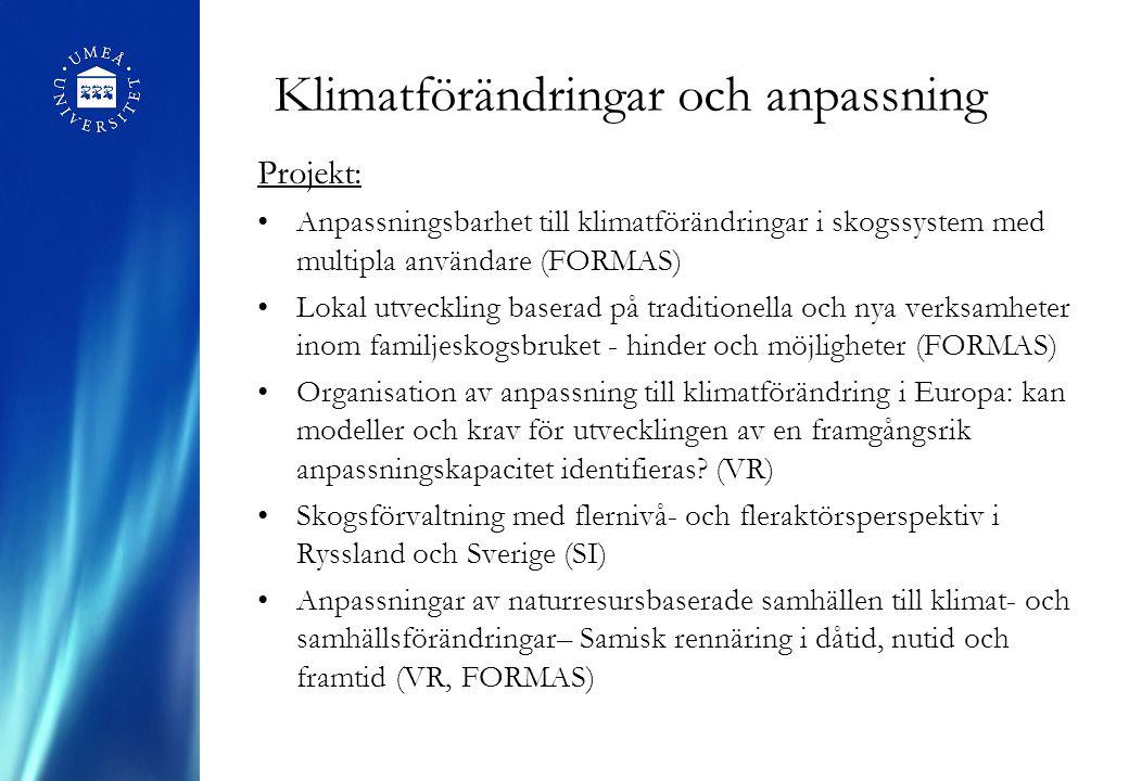 Klimatförändringar och anpassning Projekt: Anpassningsbarhet till klimatförändringar i skogssystem med multipla användare (FORMAS) Lokal utveckling baserad på traditionella och nya verksamheter inom familjeskogsbruket - hinder och möjligheter (FORMAS) Organisation av anpassning till klimatförändring i Europa: kan modeller och krav för utvecklingen av en framgångsrik anpassningskapacitet identifieras.