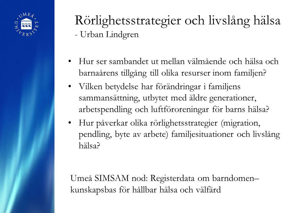 Rörlighetsstrategier och livslång hälsa - Urban Lindgren Umeå SIMSAM nod: Registerdata om barndomen– kunskapsbas för hållbar hälsa och välfärd Hur ser sambandet ut mellan välmående och hälsa och barnaårens tillgång till olika resurser inom familjen.