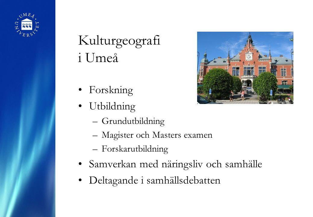 Kulturgeografi i Umeå Forskning Utbildning –Grundutbildning –Magister och Masters examen –Forskarutbildning Samverkan med näringsliv och samhälle Deltagande i samhällsdebatten