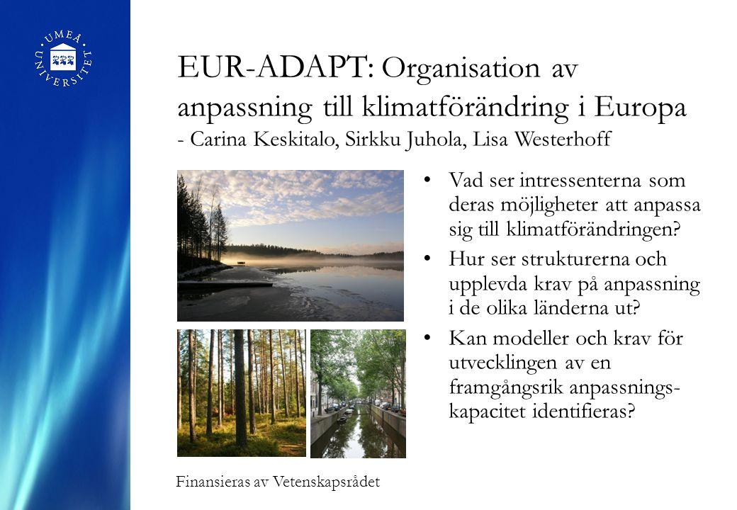 EUR-ADAPT: Organisation av anpassning till klimatförändring i Europa - Carina Keskitalo, Sirkku Juhola, Lisa Westerhoff Vad ser intressenterna som deras möjligheter att anpassa sig till klimatförändringen.
