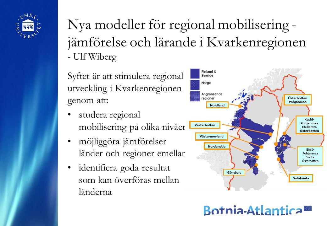 Syftet är att stimulera regional utveckling i Kvarkenregionen genom att: studera regional mobilisering på olika nivåer möjliggöra jämförelser länder och regioner emellan identifiera goda resultat som kan överföras mellan länderna Nya modeller för regional mobilisering - jämförelse och lärande i Kvarkenregionen - Ulf Wiberg