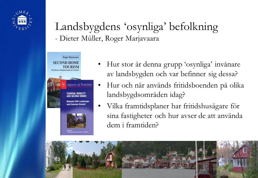 Landsbygdens 'osynliga' befolkning - Dieter Müller, Roger Marjavaara Hur stor är denna grupp 'osynliga' invånare av landsbygden och var befinner sig dessa.