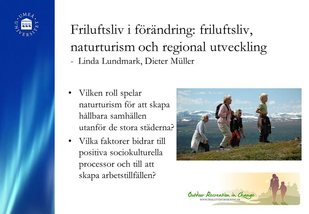 Friluftsliv i förändring: friluftsliv, naturturism och regional utveckling - Linda Lundmark, Dieter Müller Vilken roll spelar naturturism för att skapa hållbara samhällen utanför de stora städerna.