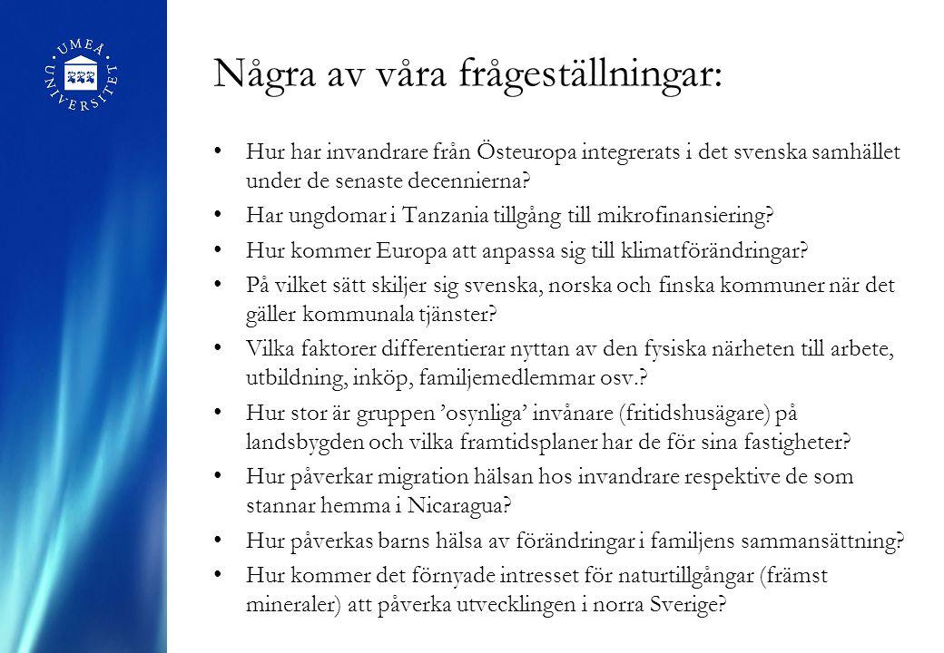 Rörlighet och migration Projekt: Bort från periferin - om flyttningar, försörjningsstrategier och platsdiskurser i den norrländska landsbygden (VR) De östeuropeiska svenskarna - integration och flyttningsbiografier i framväxande migrationssystem (FAS) Umeå SIMSAM nod: Registerdata om barndomen– kunskapsbas för hållbar hälsa och välfärd (VR) Arbetskraftsrörlighet och klusterdynamik (VINNOVA)