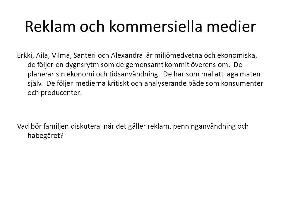 Reklam och kommersiella medier Erkki, Aila, Vilma, Santeri och Alexandra är miljömedvetna och ekonomiska, de följer en dygnsrytm som de gemensamt kommit överens om.