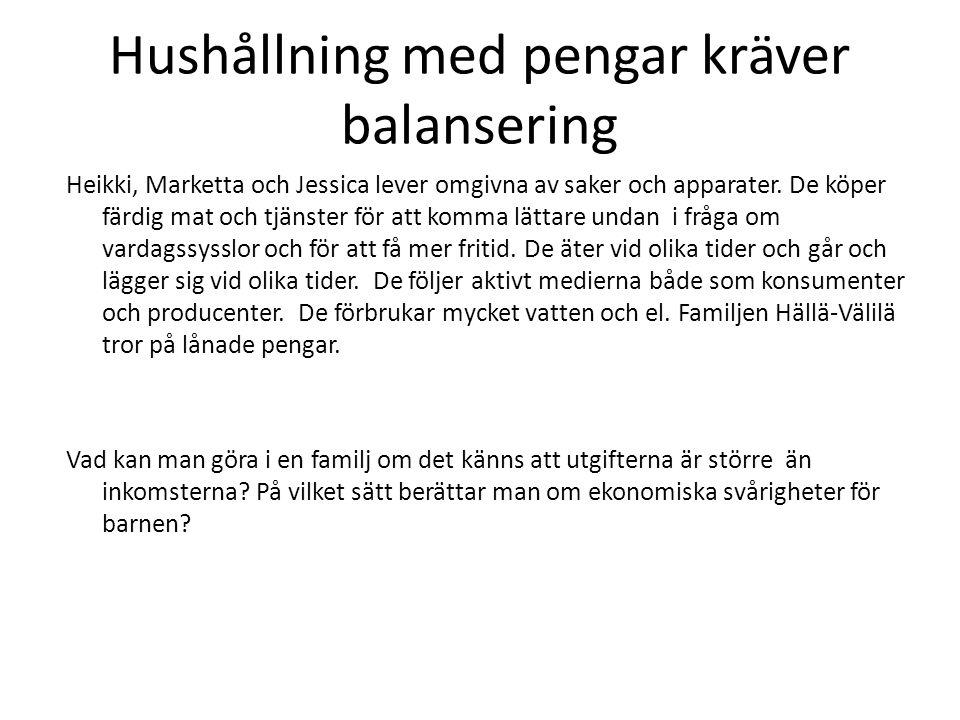 Hushållning med pengar kräver balansering Heikki, Marketta och Jessica lever omgivna av saker och apparater.
