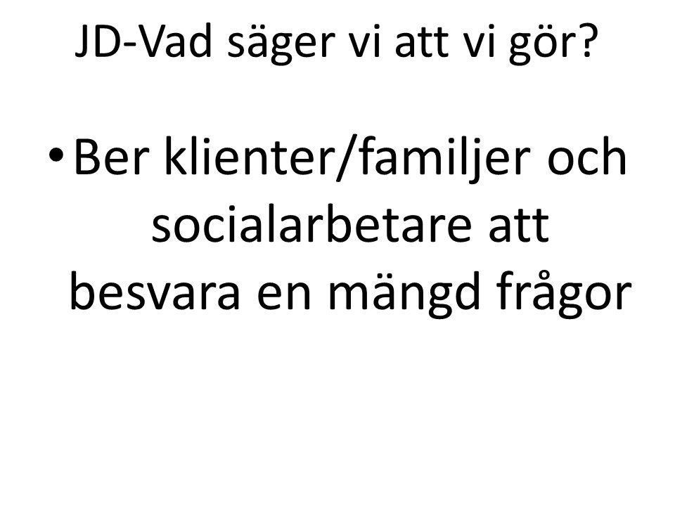 JD-Vad säger vi att vi gör? Ber klienter/familjer och socialarbetare att besvara en mängd frågor