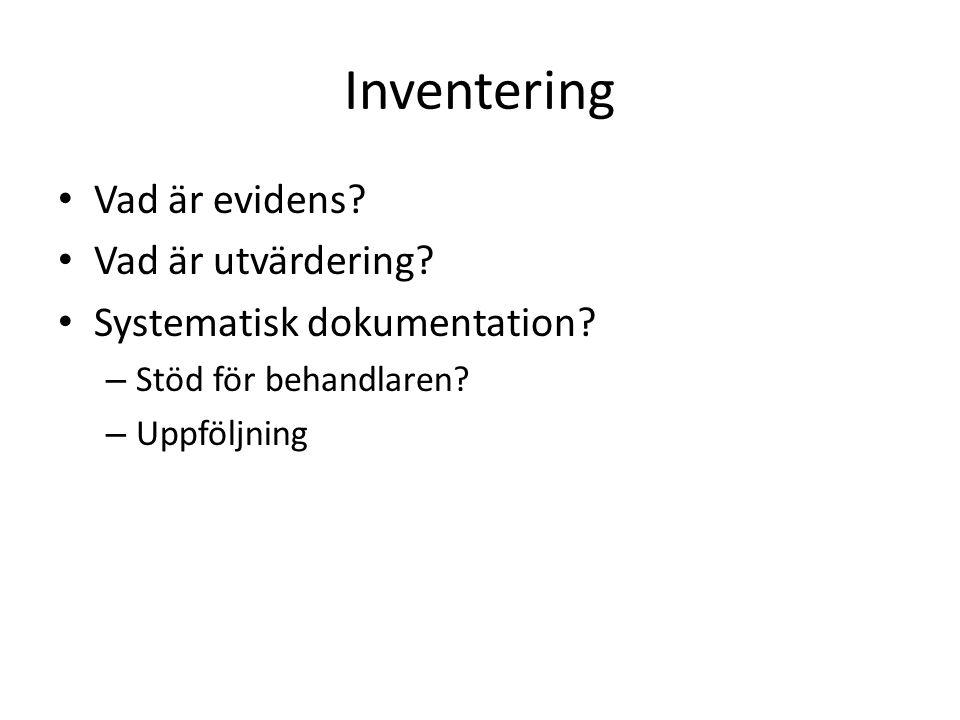 Inventering Vad är evidens? Vad är utvärdering? Systematisk dokumentation? – Stöd för behandlaren? – Uppföljning