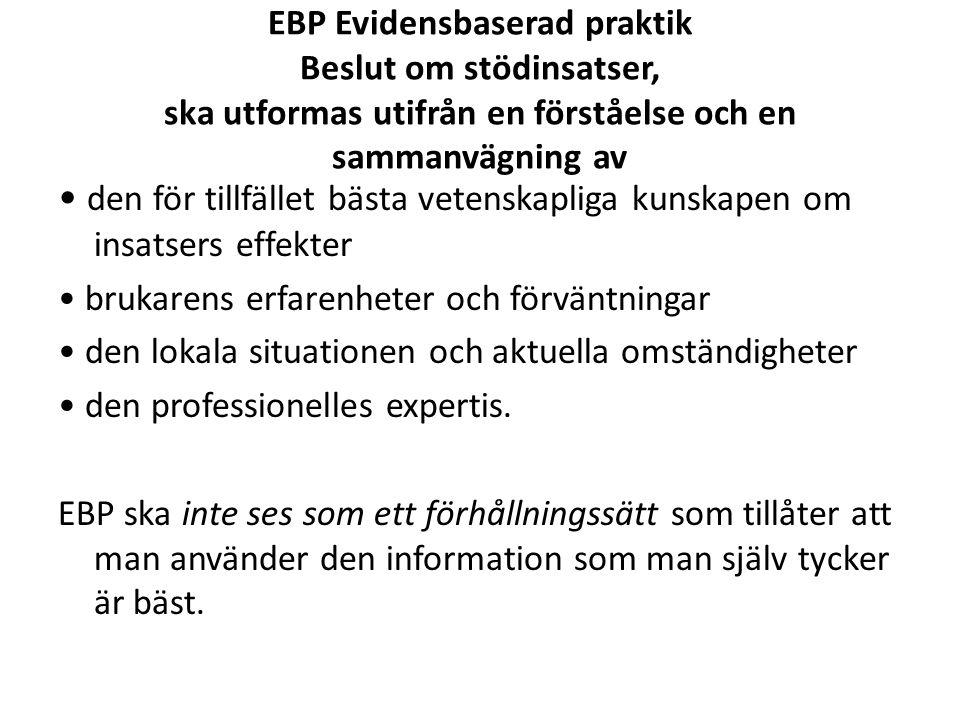 EBP Evidensbaserad praktik Beslut om stödinsatser, ska utformas utifrån en förståelse och en sammanvägning av den för tillfället bästa vetenskapliga k