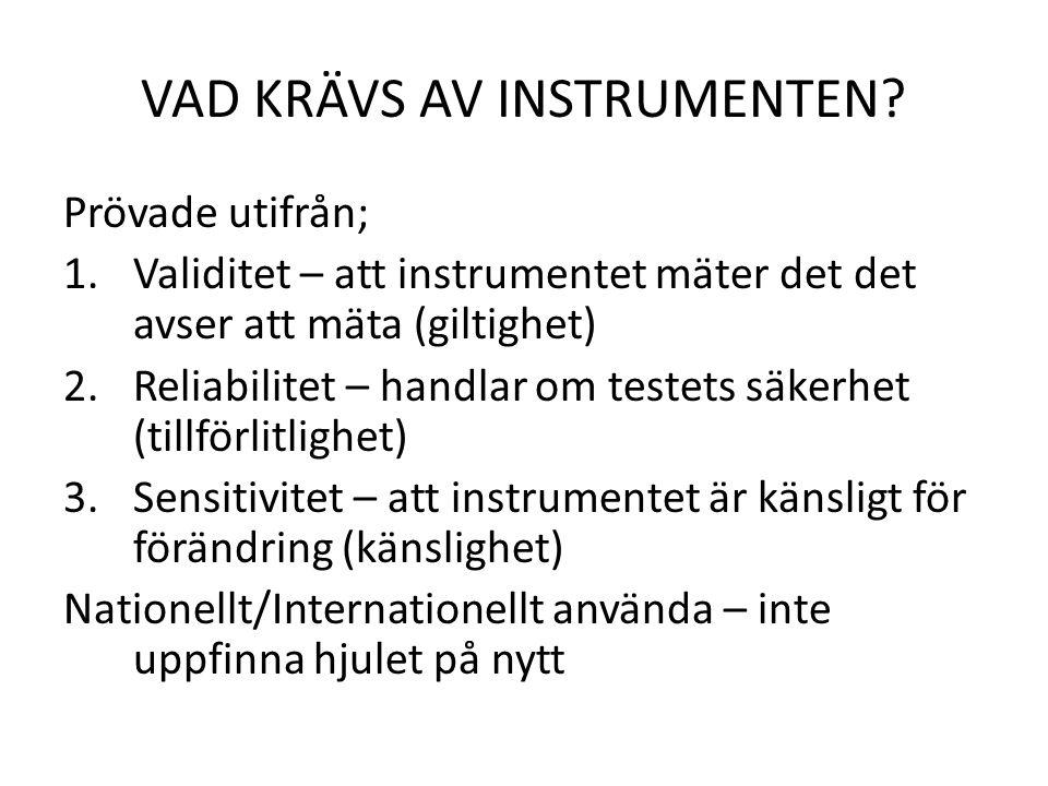VAD KRÄVS AV INSTRUMENTEN? Prövade utifrån; 1.Validitet – att instrumentet mäter det det avser att mäta (giltighet) 2.Reliabilitet – handlar om testet