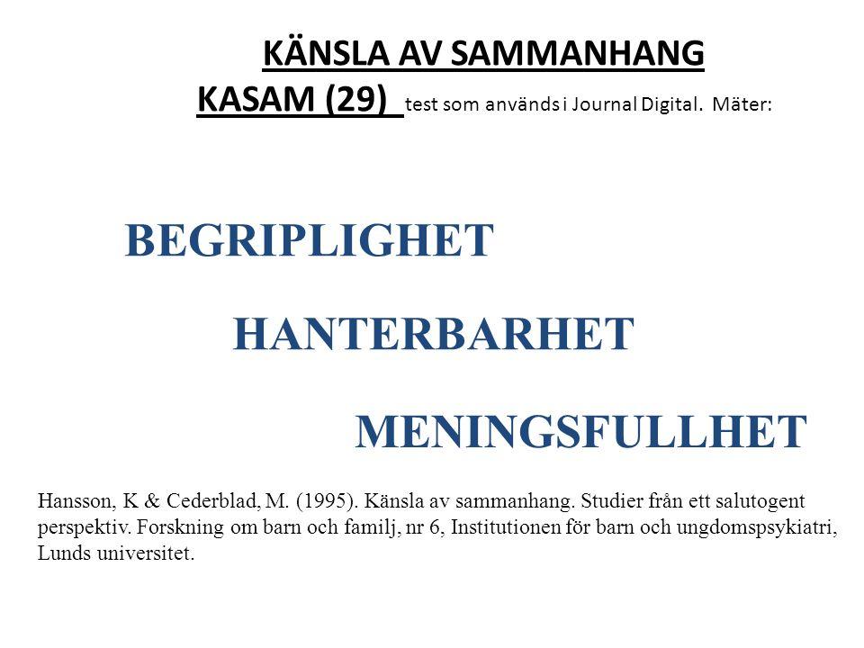 KÄNSLA AV SAMMANHANG KASAM (29) test som används i Journal Digital. Mäter: BEGRIPLIGHET HANTERBARHET MENINGSFULLHET Hansson, K & Cederblad, M. (1995).