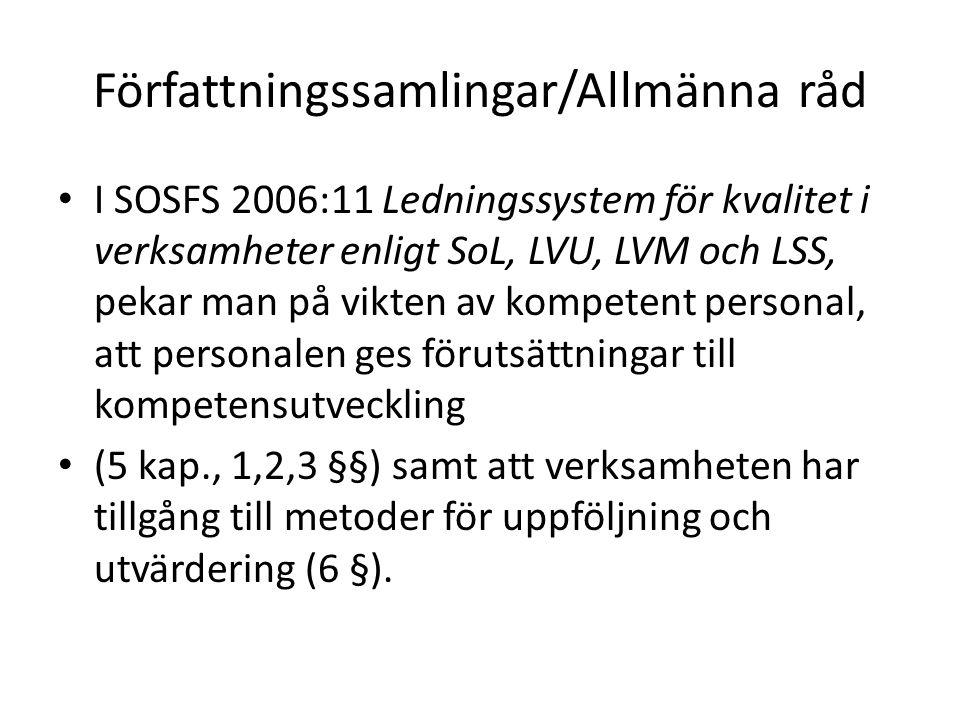 Författningssamlingar/Allmänna råd I SOSFS 2006:11 Ledningssystem för kvalitet i verksamheter enligt SoL, LVU, LVM och LSS, pekar man på vikten av kom