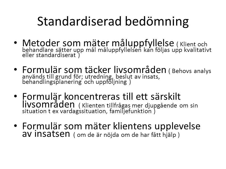 Standardiserad bedömning Metoder som mäter måluppfyllelse ( Klient och behandlare sätter upp mål måluppfyllelsen kan följas upp kvalitativt eller stan