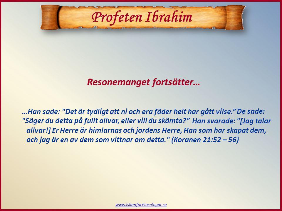www.islamforelasningar.se  Ibrahim resonerar med sin egen far Ibrahims resonemang med sin far återges i koranen: Fader.