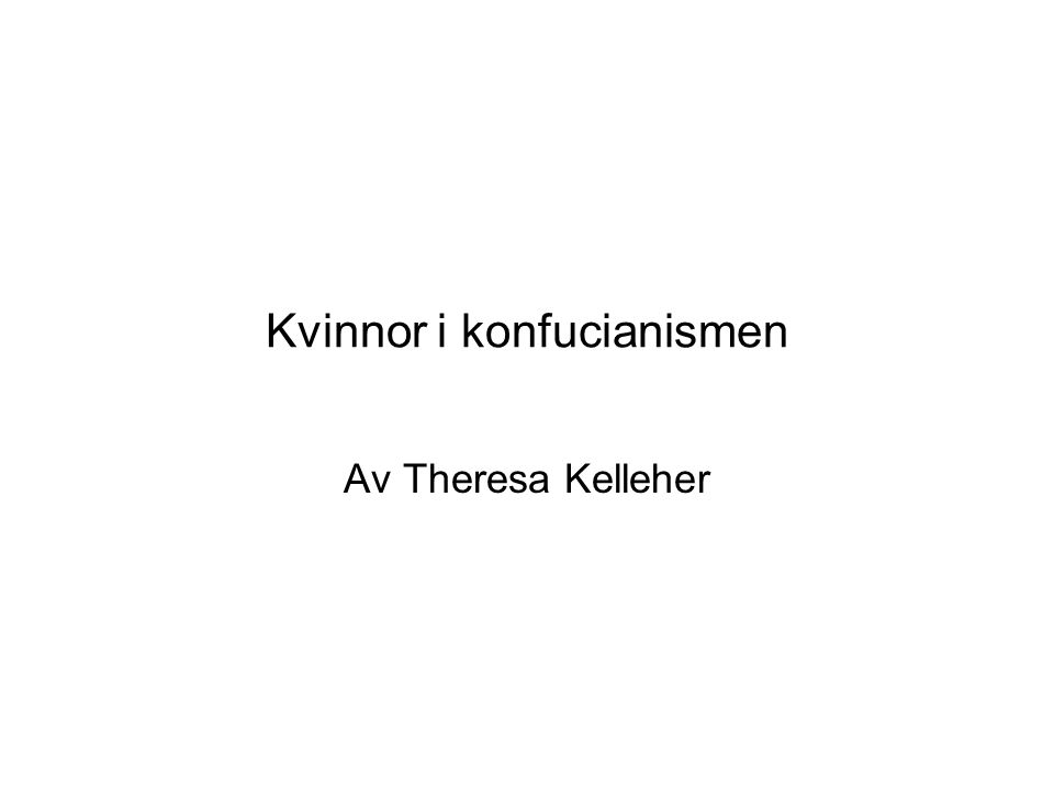 Kvinnor i konfucianismen Av Theresa Kelleher