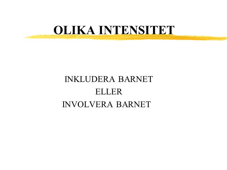 OLIKA INTENSITET INKLUDERA BARNET ELLER INVOLVERA BARNET