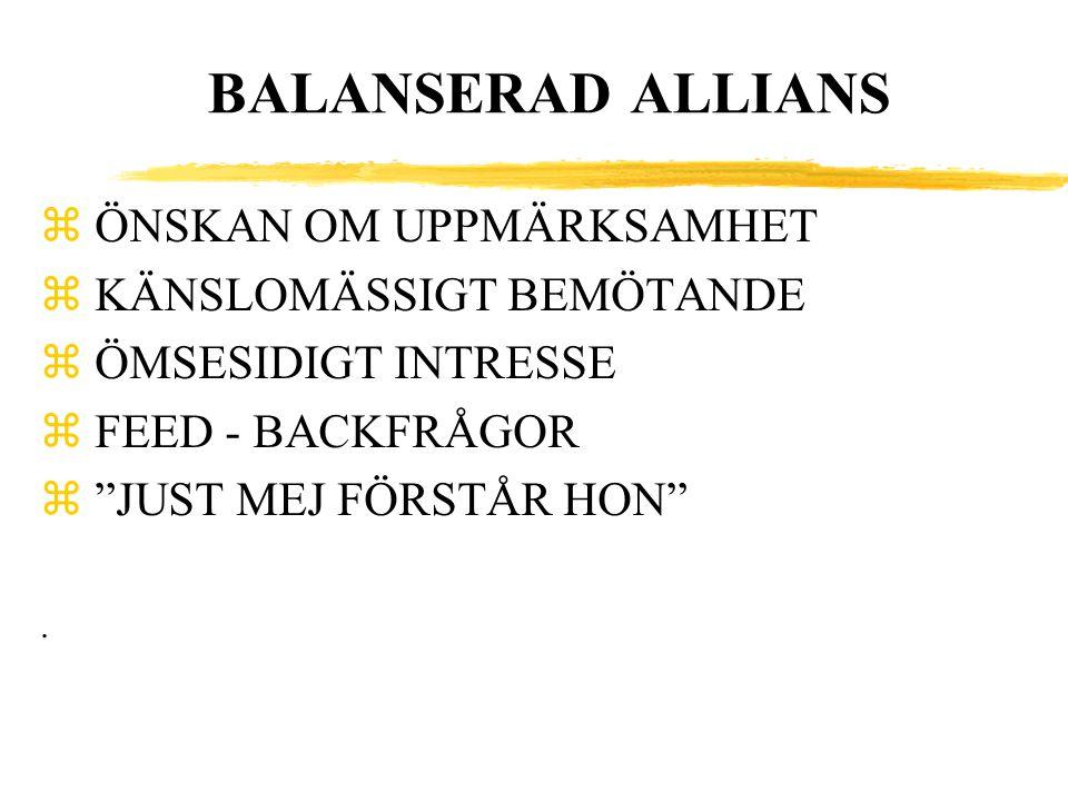 """BALANSERAD ALLIANS zÖNSKAN OM UPPMÄRKSAMHET zKÄNSLOMÄSSIGT BEMÖTANDE zÖMSESIDIGT INTRESSE zFEED - BACKFRÅGOR z""""JUST MEJ FÖRSTÅR HON""""."""