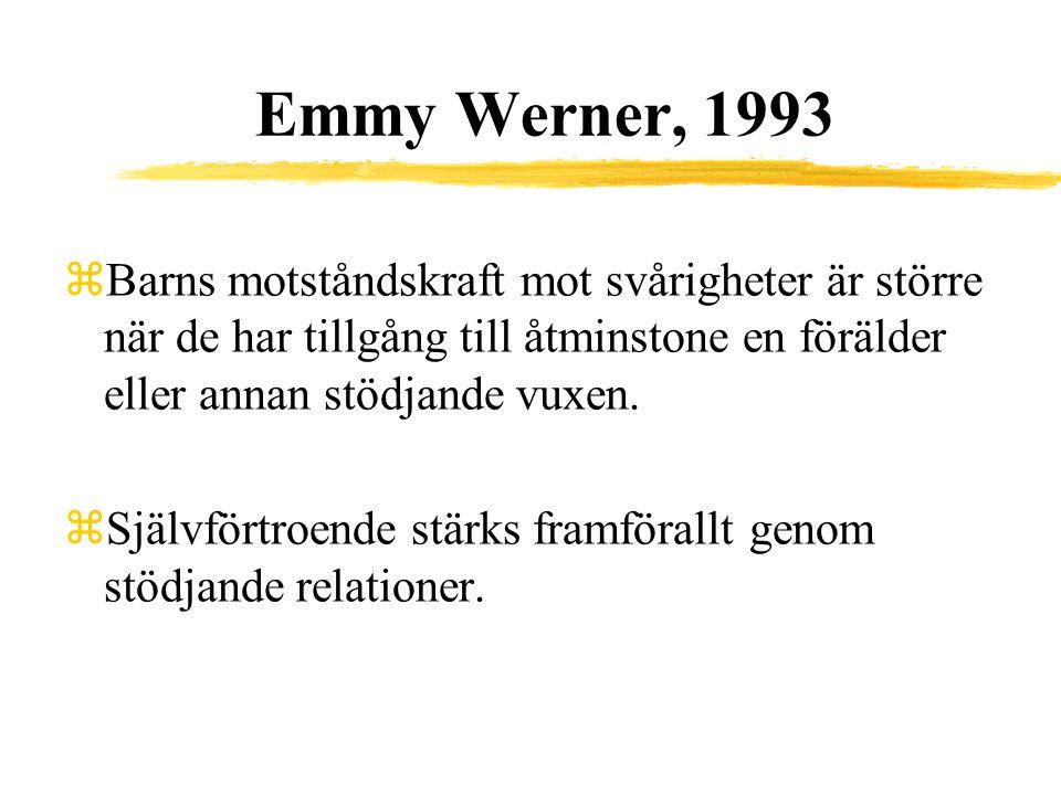 Emmy Werner, 1993 zBarns motståndskraft mot svårigheter är större när de har tillgång till åtminstone en förälder eller annan stödjande vuxen. zSjälvf