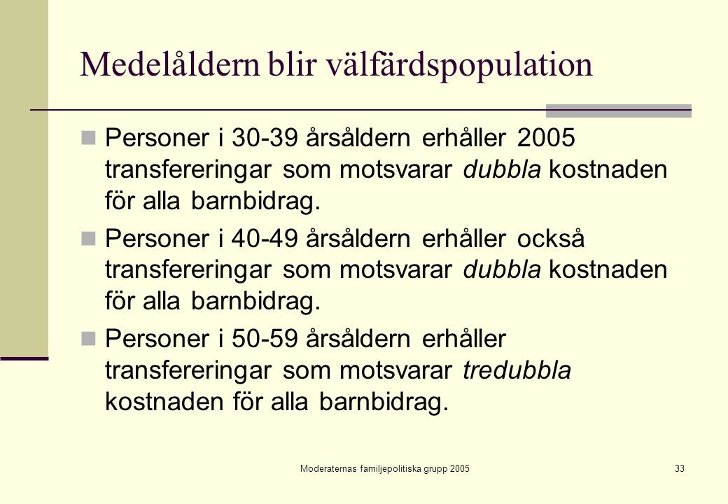 Moderaternas familjepolitiska grupp 200533 Medelåldern blir välfärdspopulation Personer i 30-39 årsåldern erhåller 2005 transfereringar som motsvarar
