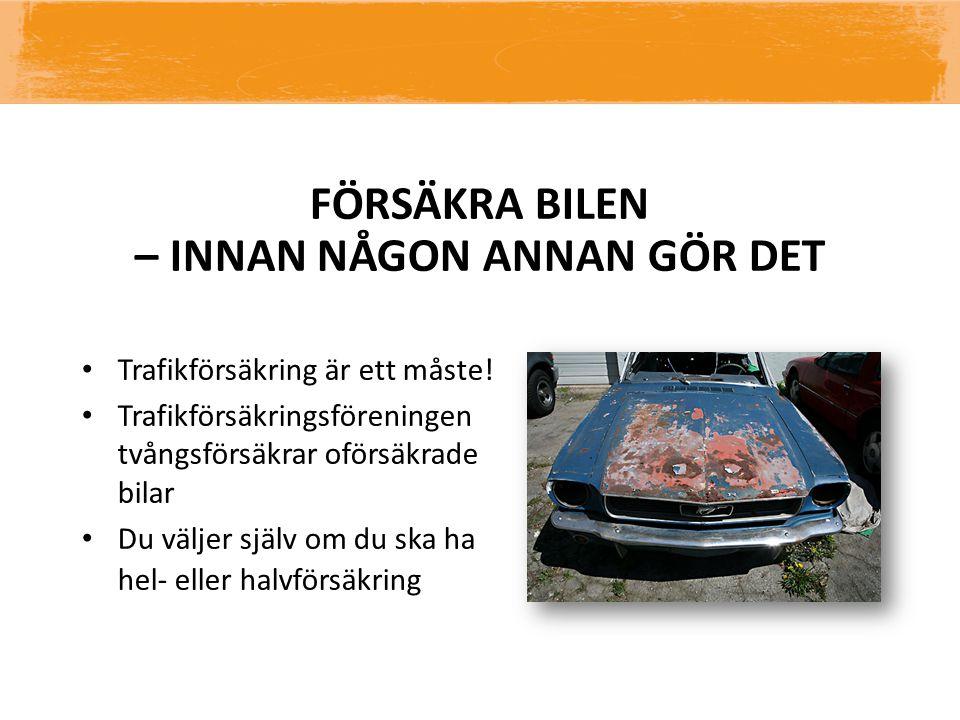 FÖRSÄKRA BILEN – INNAN NÅGON ANNAN GÖR DET Trafikförsäkring är ett måste! Trafikförsäkringsföreningen tvångsförsäkrar oförsäkrade bilar Du väljer själ