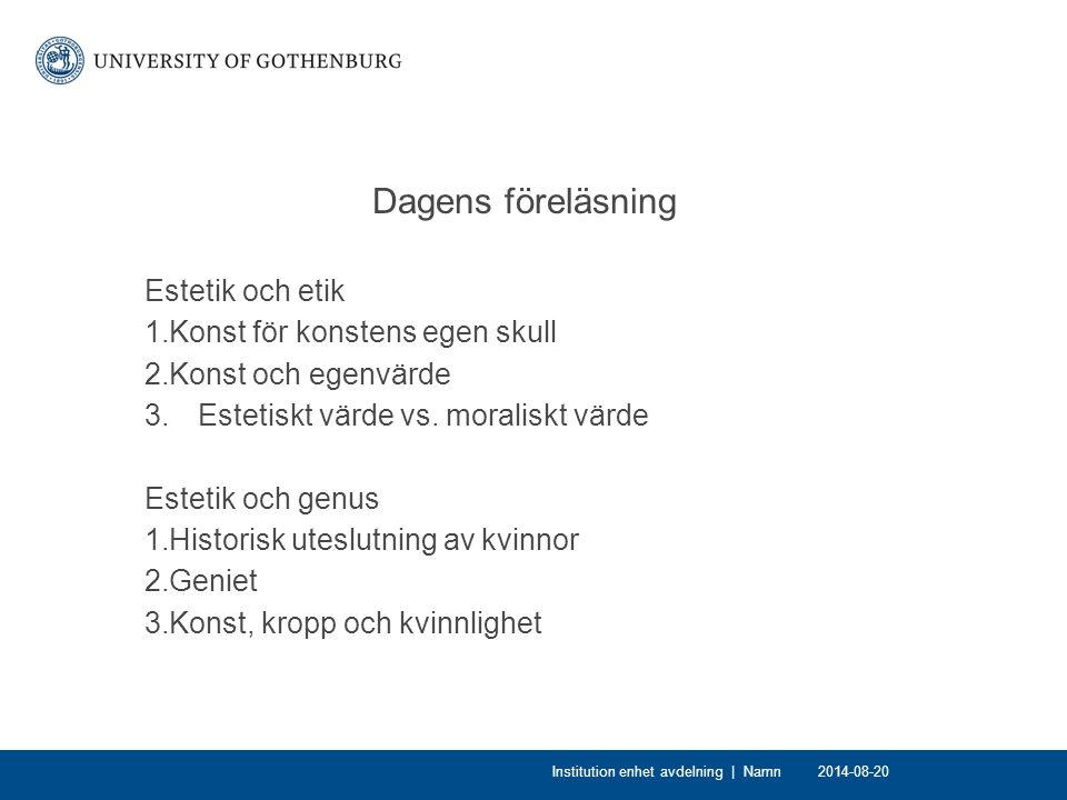 Dagens föreläsning Estetik och etik 1.Konst för konstens egen skull 2.Konst och egenvärde 3. Estetiskt värde vs. moraliskt värde Estetik och genus 1.H