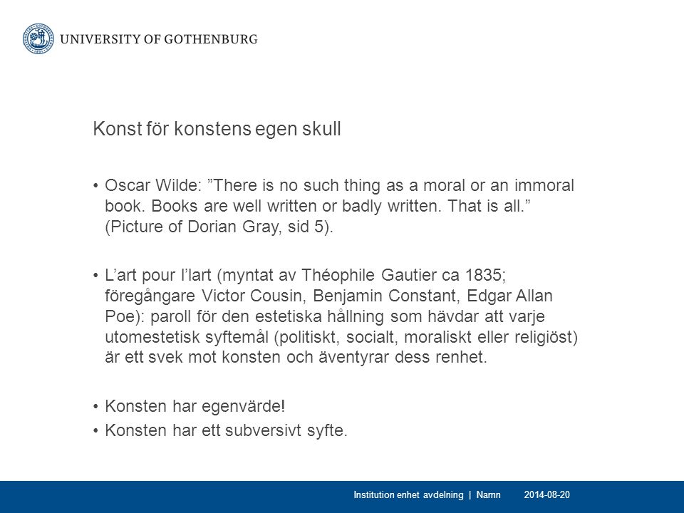 Konst för konstens egen skull Oscar Wilde: There is no such thing as a moral or an immoral book.