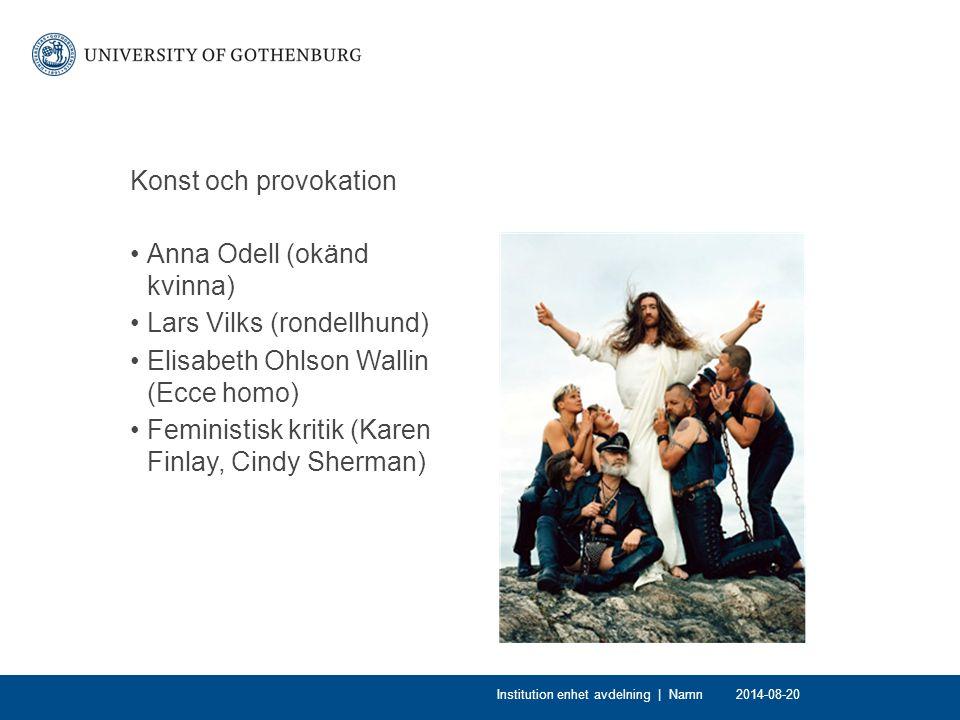 Konst och provokation Anna Odell (okänd kvinna) Lars Vilks (rondellhund) Elisabeth Ohlson Wallin (Ecce homo) Feministisk kritik (Karen Finlay, Cindy S