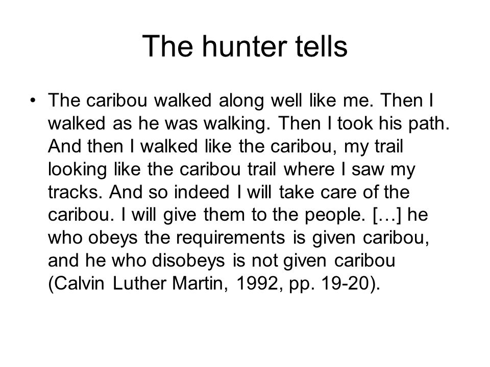 The hunter tells The caribou walked along well like me.