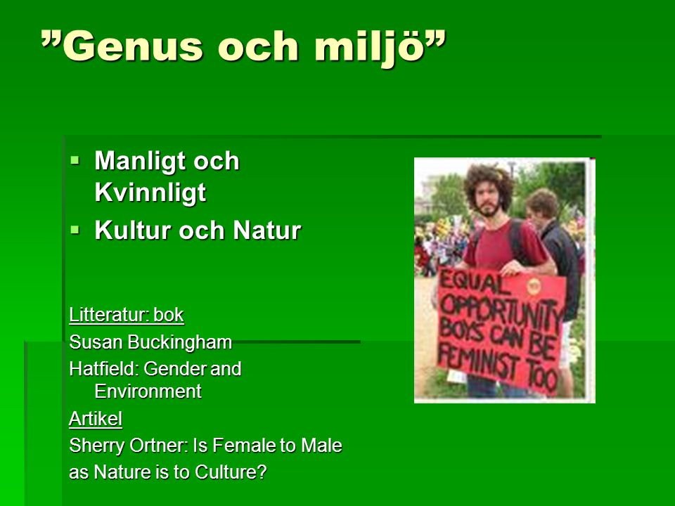 Ämnen  Genus begreppet (gender)  Dikotomi: Kultur/Natur Kultur/Natur Manligt/Kvinnligt Manligt/Kvinnligt -Ekofeminism -Ekofeminism