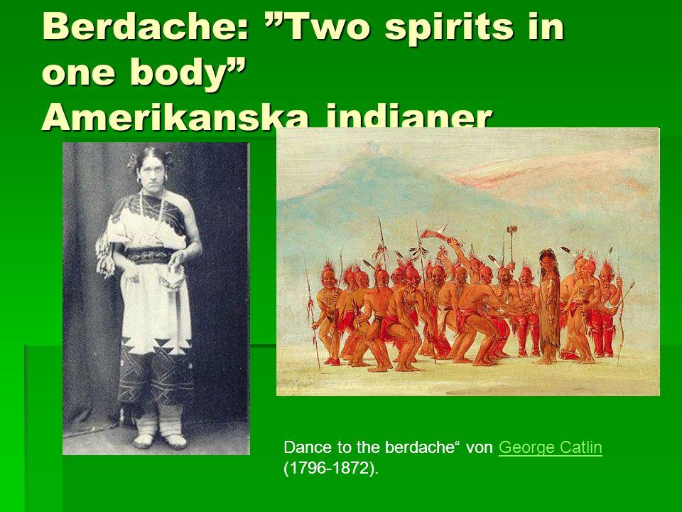 Berdache: Two spirits in one body Amerikanska indianer Dance to the berdache von George Catlin (1796-1872).George Catlin