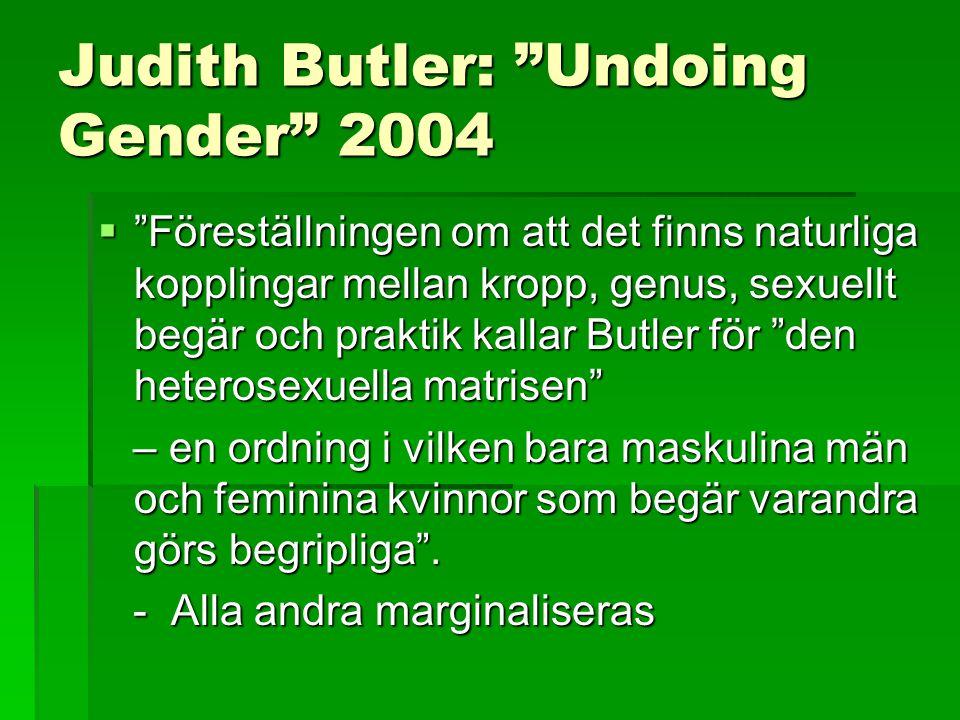 Judith Butler: Undoing Gender 2004  Föreställningen om att det finns naturliga kopplingar mellan kropp, genus, sexuellt begär och praktik kallar Butler för den heterosexuella matrisen – en ordning i vilken bara maskulina män och feminina kvinnor som begär varandra görs begripliga .