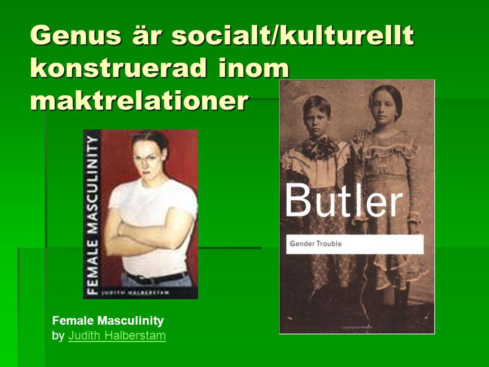 Genus är socialt/kulturellt konstruerad inom maktrelationer Female Masculinity by Judith HalberstamJudith Halberstam