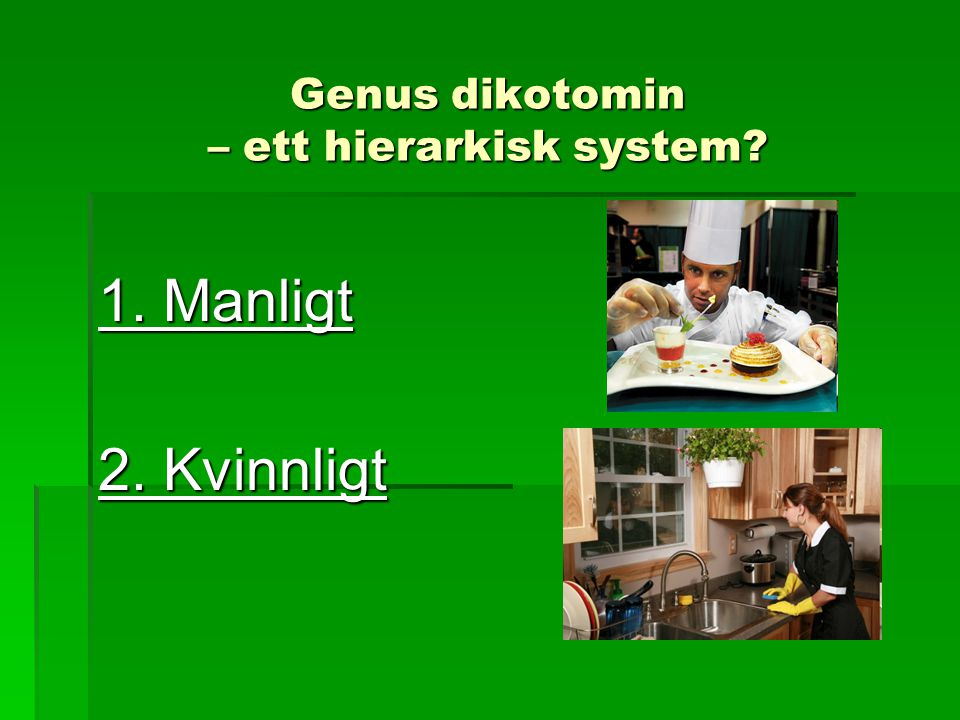 Genus dikotomin – ett hierarkisk system? 1. Manligt 2. Kvinnligt