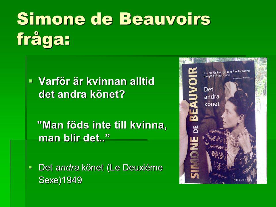Simone de Beauvoirs fråga:  Varför är kvinnan alltid det andra könet.