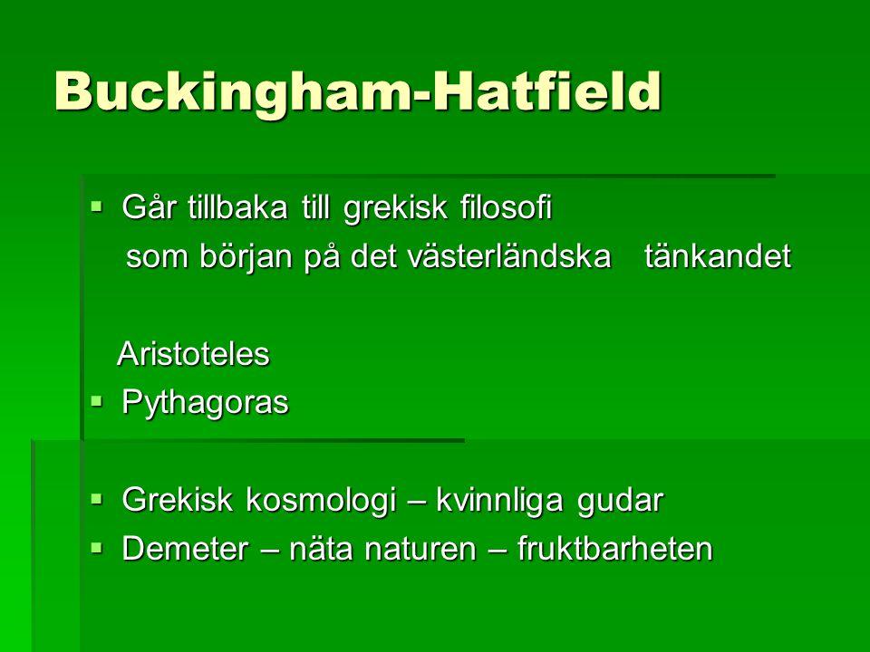 Buckingham-Hatfield  Går tillbaka till grekisk filosofi som början på det västerländska tänkandet som början på det västerländska tänkandet Aristoteles Aristoteles  Pythagoras  Grekisk kosmologi – kvinnliga gudar  Demeter – näta naturen – fruktbarheten
