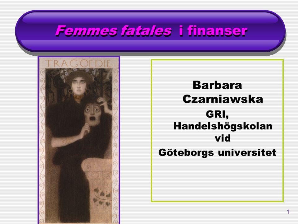 1 Femmes fatales i finanser Barbara Czarniawska GRI, Handelshögskolan vid Göteborgs universitet