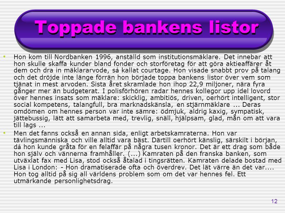 12 Toppade bankens listor Hon kom till Nordbanken 1996, anställd som institutionsmäklare. Det innebar att hon skulle skaffa kunder bland fonder och st