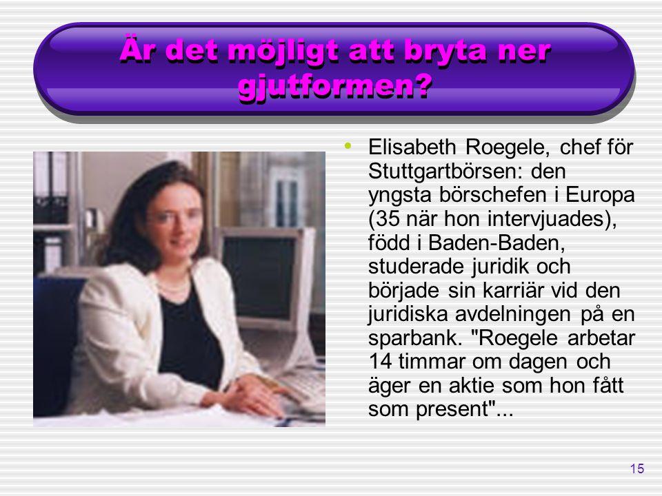 15 Är det möjligt att bryta ner gjutformen? Elisabeth Roegele, chef för Stuttgartbörsen: den yngsta börschefen i Europa (35 när hon intervjuades), föd