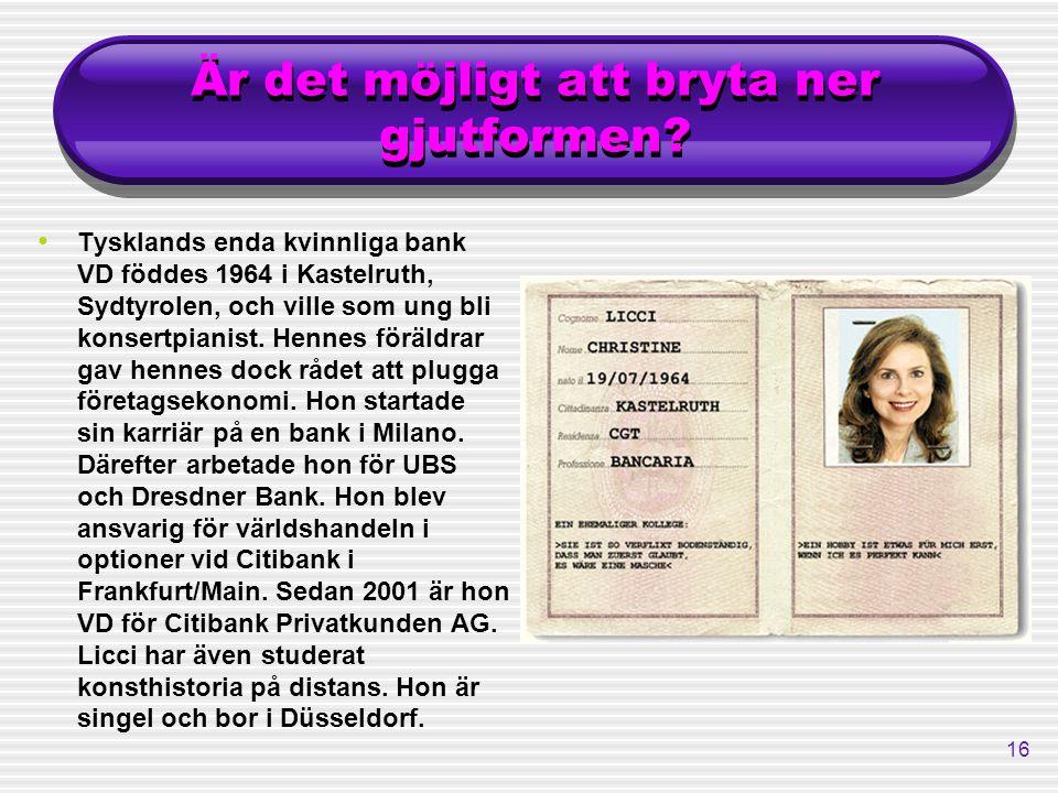 16 Är det möjligt att bryta ner gjutformen? Tysklands enda kvinnliga bank VD föddes 1964 i Kastelruth, Sydtyrolen, och ville som ung bli konsertpianis