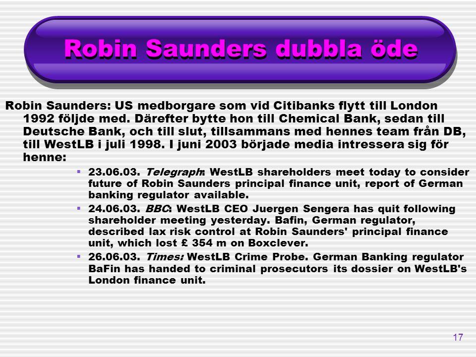 17 Robin Saunders dubbla öde Robin Saunders: US medborgare som vid Citibanks flytt till London 1992 följde med. Därefter bytte hon till Chemical Bank,