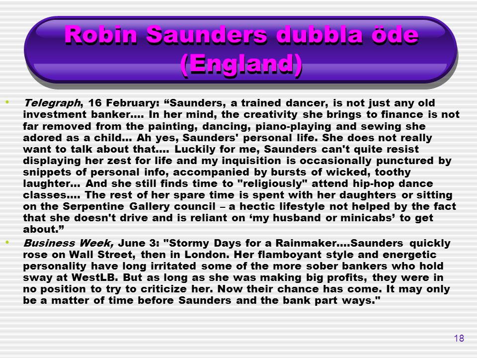 "18 Robin Saunders dubbla öde (England) Telegraph, 16 February: ""Saunders, a trained dancer, is not just any old investment banker.... In her mind, the"