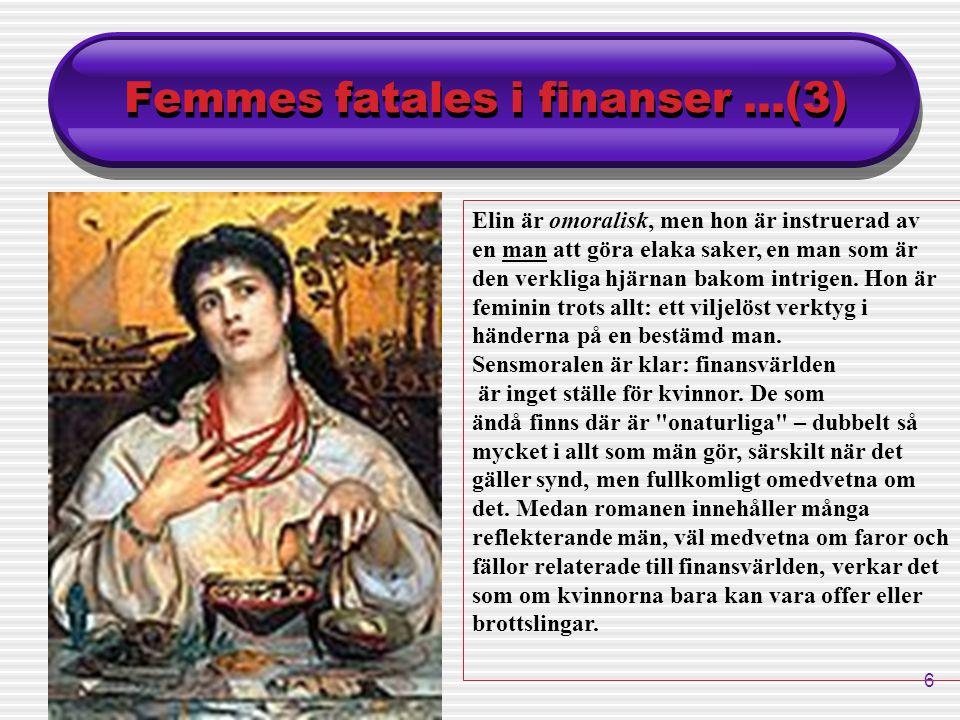 6 Femmes fatales i finanser...(3) Elin är omoralisk, men hon är instruerad av en man att göra elaka saker, en man som är den verkliga hjärnan bakom in