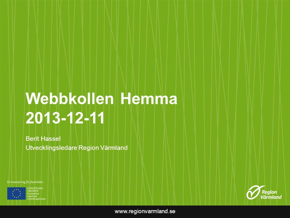 www.regionvarmland.se Webbkollen Hemma 2013-12-11 Berit Hassel Utvecklingsledare Region Värmland