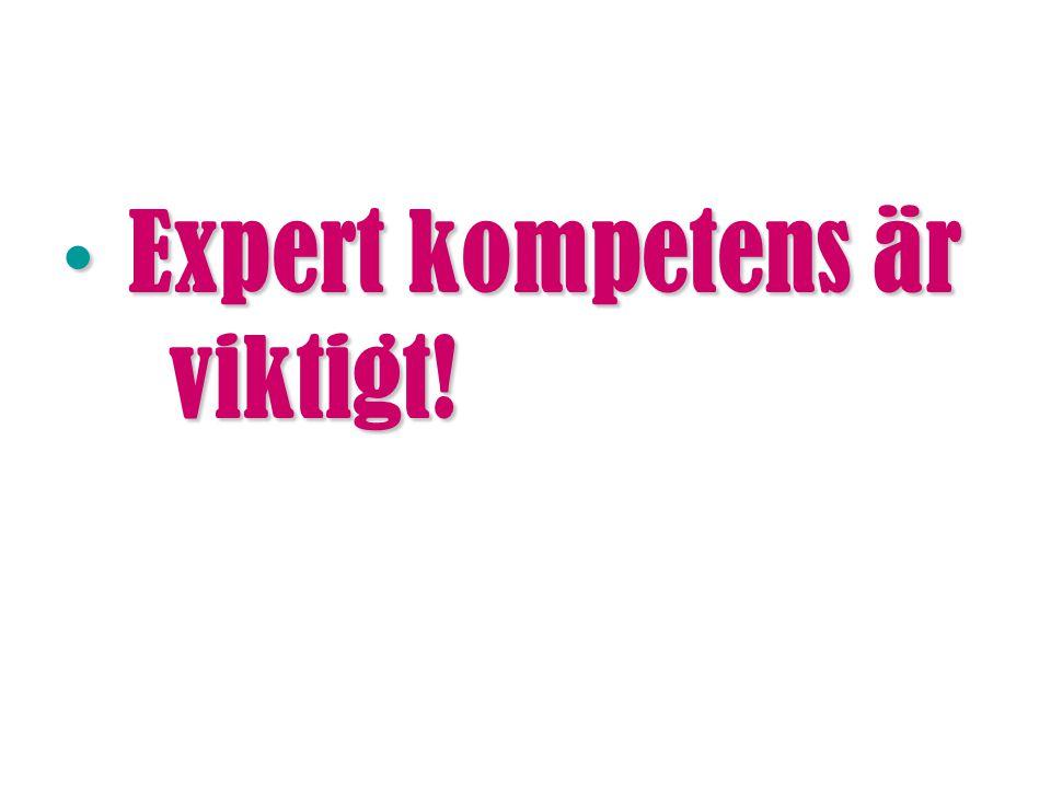 Expert kompetens är viktigt! Expert kompetens är viktigt!