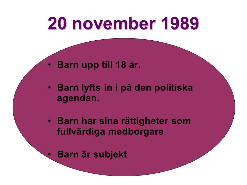 20 november 1989 Barn upp till 18 år. Barn lyfts in i på den politiska agendan. Barn har sina rättigheter som fullvärdiga medborgare Barn är subjekt