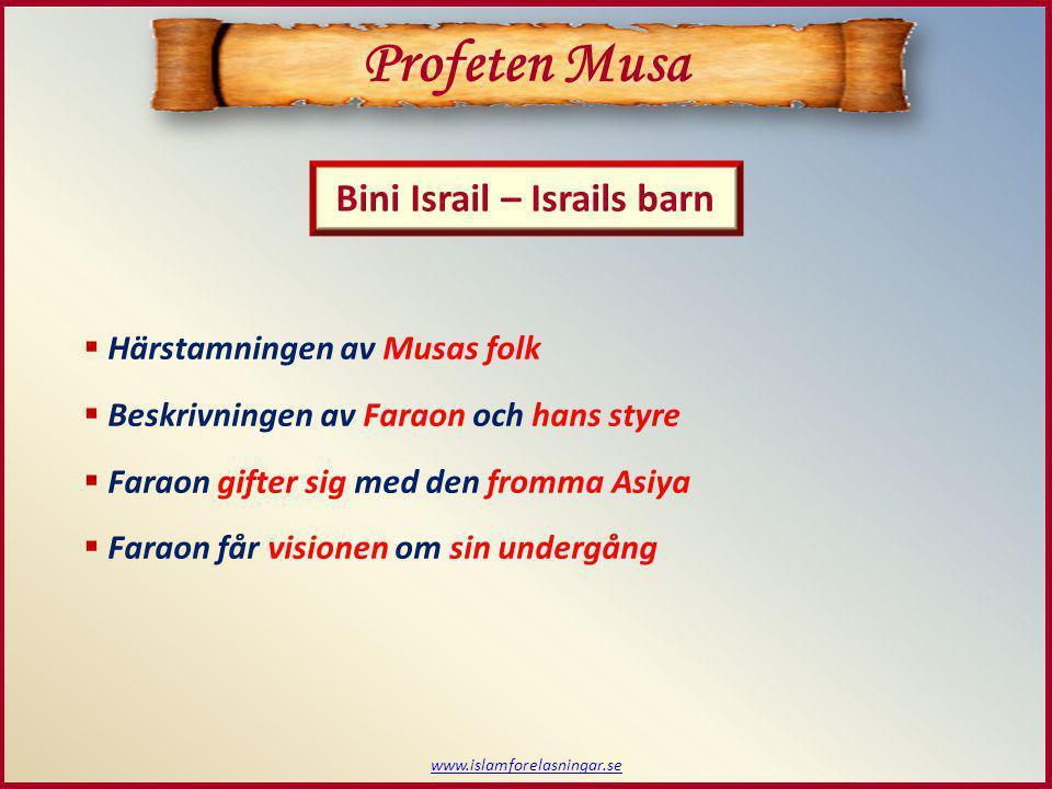 www.islamforelasningar.se  Härstamningen av Musas folk  Beskrivningen av Faraon och hans styre  Faraon gifter sig med den fromma Asiya  Faraon får visionen om sin undergång Profeten Musa Bini Israil – Israils barn