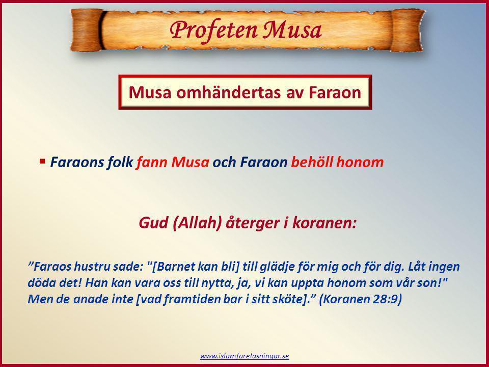 www.islamforelasningar.se Profeten Musa  Den lilla bebispojken behövde mat och fick det till slut Så gav Vi honom tillbaka till hans moder, så att hennes ögon fick glädjas och hon kunde glömma sin sorg och för att hon skulle veta att Guds löfte är sanning - [vilket] de flesta inte vet. (Koranen 28:9) Gud (Allah) återger i koranen: Musa återförenas med sin mor