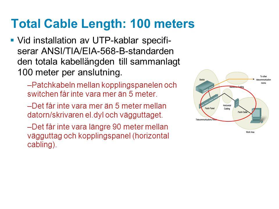 Total Cable Length: 100 meters  Vid installation av UTP-kablar specifi- serar ANSI/TIA/EIA-568-B-standarden den totala kabellängden till sammanlagt 1